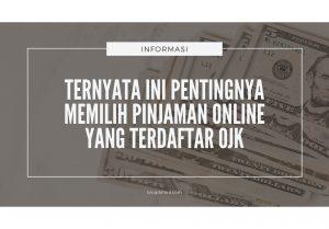 Ternyata Ini Pentingnya Memilih Pinjaman Online yang Terdaftar OJK